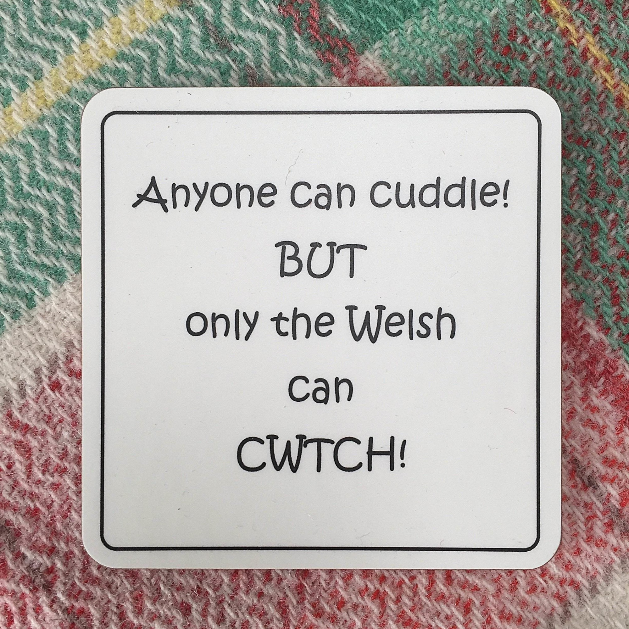 Anyone can cuddle but only the Welsh can Cwtch