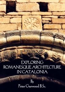 EXPLORING ROMANESQUE ARCHITECTURE IN CATALONIA by Peter Garwood B.Sc.