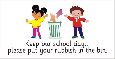 SAFETY SIGN - KEEP OUR SCHOOL TIDY, PUT YOUR RUBBISH IN THE BIN