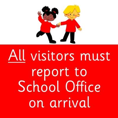 All Visitors must report to School Office on arrival