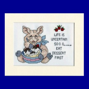 Pig Picture: Pig 'life is so uncertain so......eat dessert first' in Cross Stitch